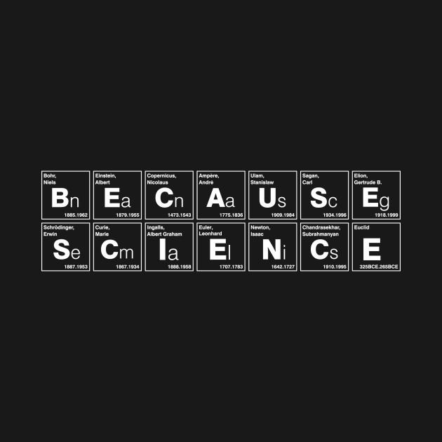 07722bdc BECAUSE SCIENCE - Science - T-Shirt | TeePublic