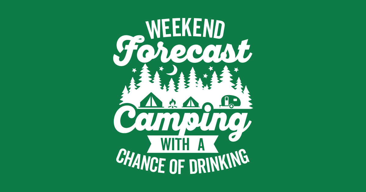 a7b4a6577 Weekend Forecast Camping with a Chance of Drinking - Weekend Forecast  Camping With A Chance Of Drinking - T-Shirt | TeePublic