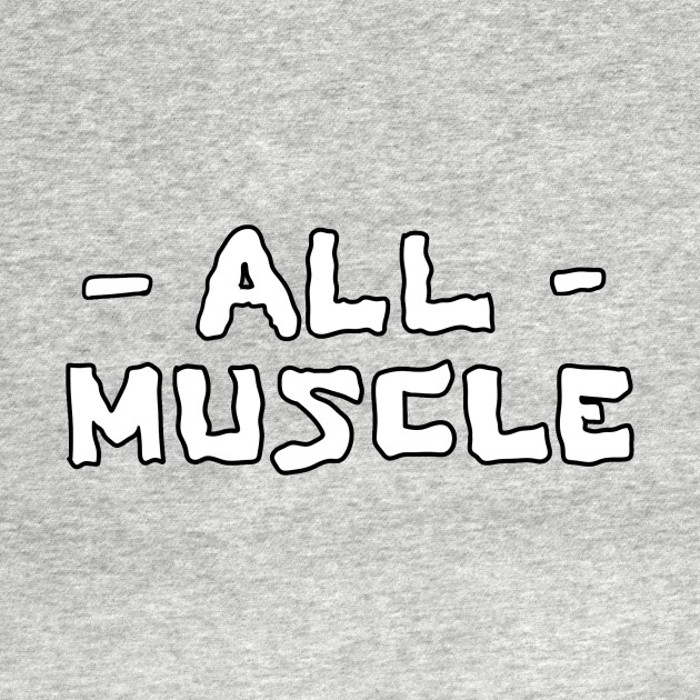 All Muscle!
