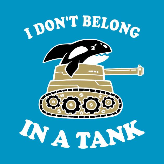 I Don't Belong In A Tank