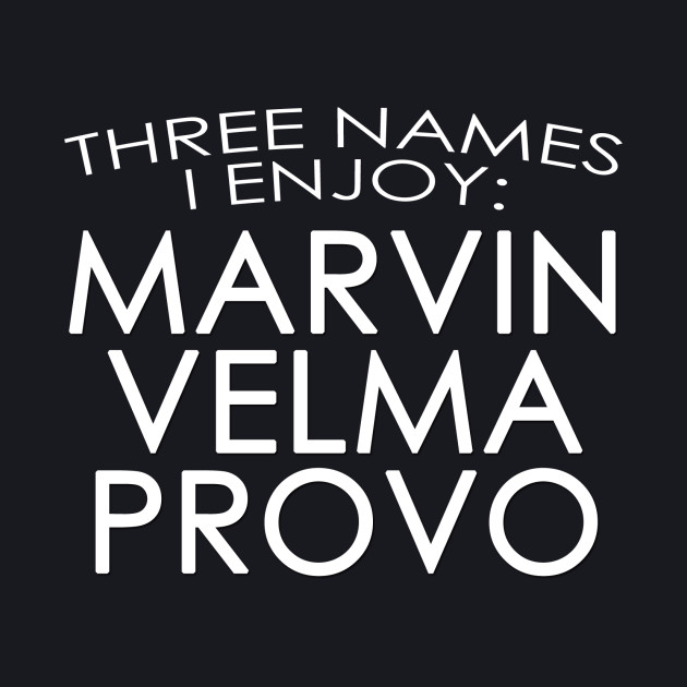 Marvin, Velma & Provo: Three Names I Enjoy