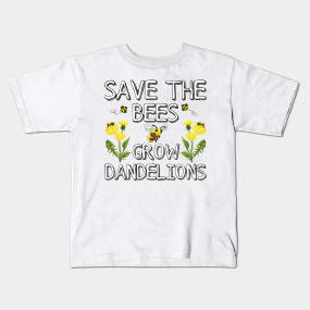 e7c4616b507 Save The Bees Grow Dandelions Kids T-Shirt
