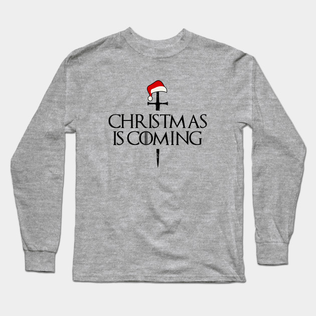 Christmas is coming shirt, christmas shirt for men, funny mens christmas shirt, funny christmas shirt, mens christmas shirt,funny xmas tee Long Sleeve T-Shirt