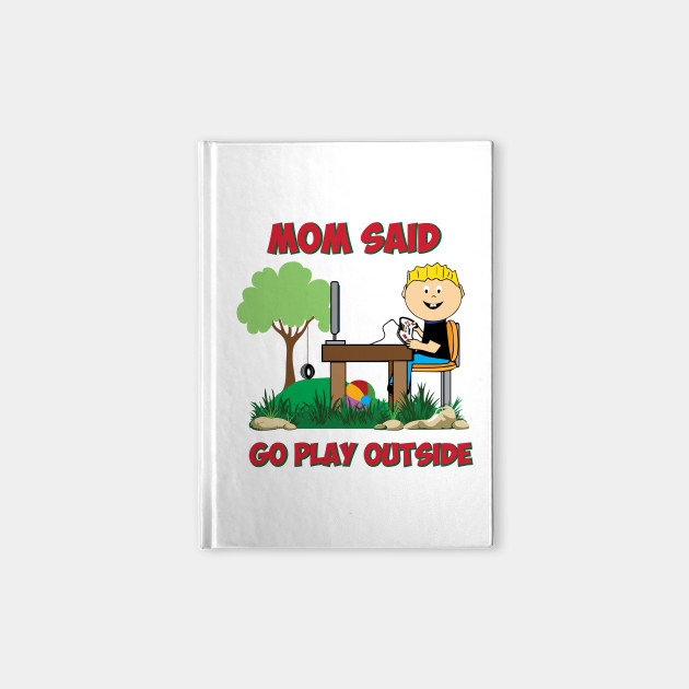 Mom said go play outside Funny Gamers