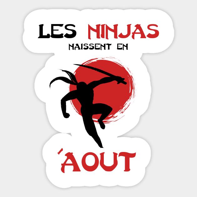 Les Ninja Naissent En Aout Anniversaire Humour Anniversaire Aout Sticker Teepublic