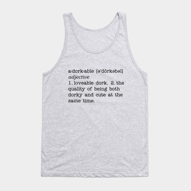 ab2dfe089eb57 The definition of adorkable - Word Nerd - Tank Top