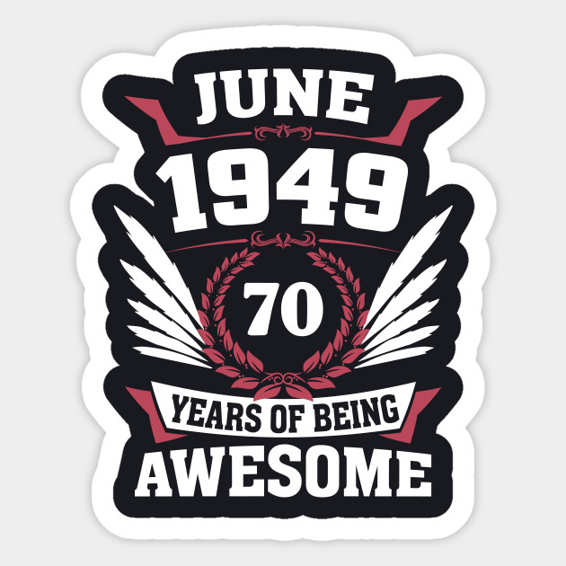 June 1949 70 Years Of Being Awesome Sticker