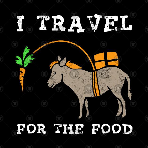 228e297539efea ... I Travel For The Food T-Shirt Trip Adventure Travelling Gift Tee Tshirt
