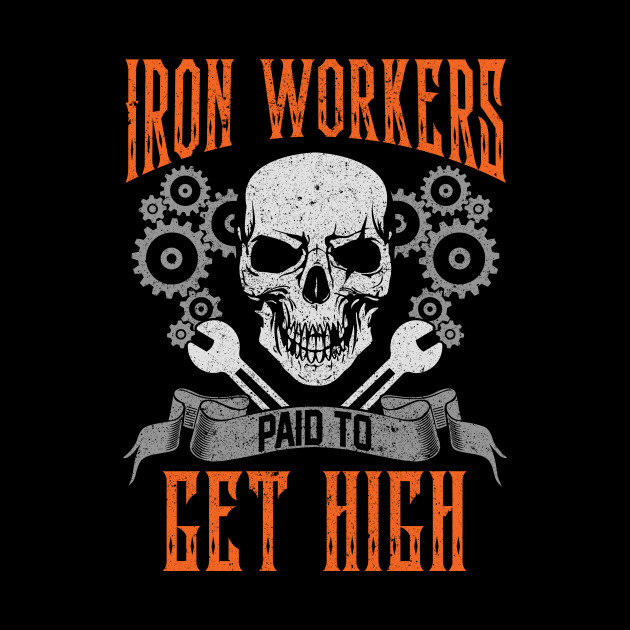 Iron Workers Paid To Get High Gift Shirt