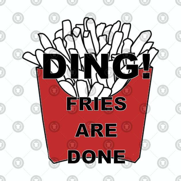 Ding! Fries are Done
