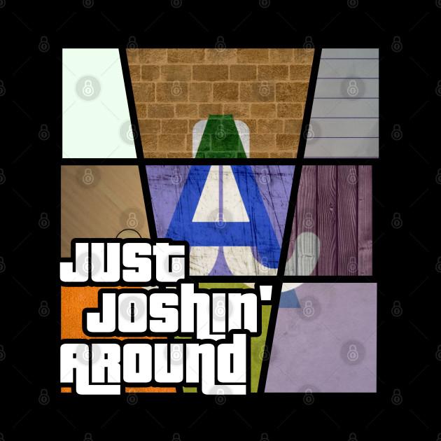 Just Joshin' Around - Grand Theft Auto Edition