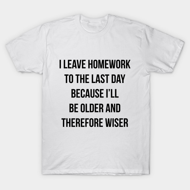 2cfffc2de Funny Homework Shirt - Humor Saying for Teen Girls and Boys T-Shirt