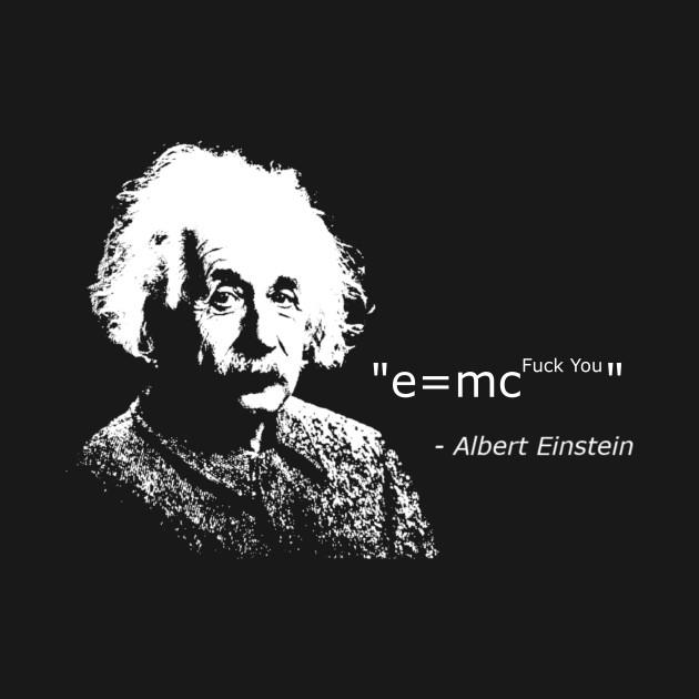 e = mc fuck you