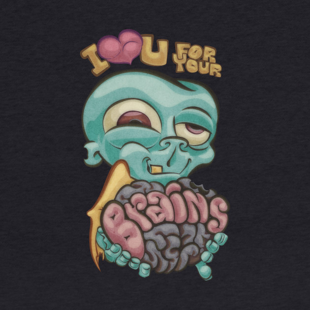 I love you for your Brains