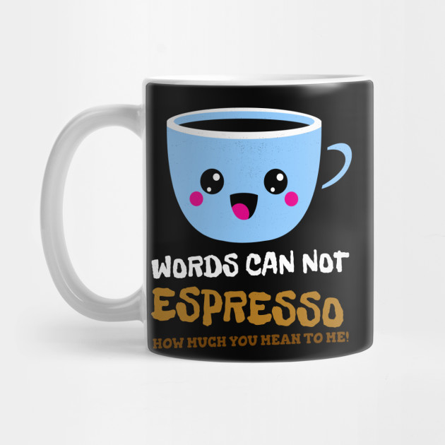 Words can not espresso how much you mean to me! Valentine's Day gift for Coffee Lovers Mug