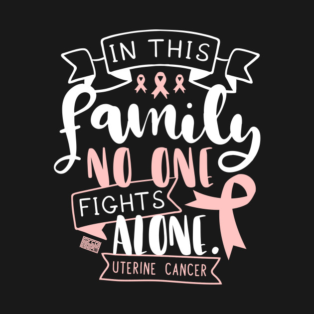 8dcd1655d UTERINE CANCER AWARENESS WOMB FAMILY NO ALONE QUOTE - Uterine Cancer ...