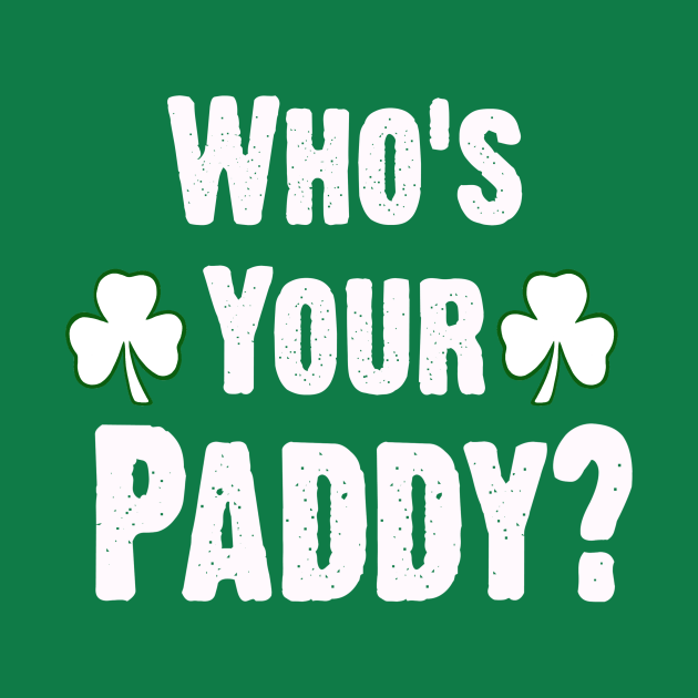 Who Is Your Paddy. Funny St Patricks Day