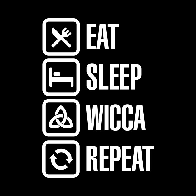 Eat sleep Wicca repeat - Pagan Witchcraft Witch Halloween