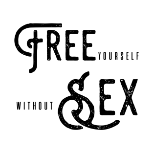 free sex or free yourself without sex? t-shirts