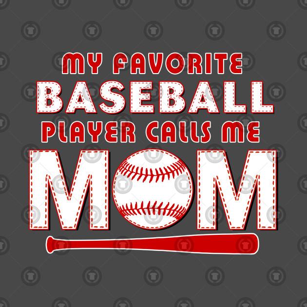 f4f7bfdc0 My Favorite Baseball Player Calls Me MOM - Baseball Mom - T-Shirt ...