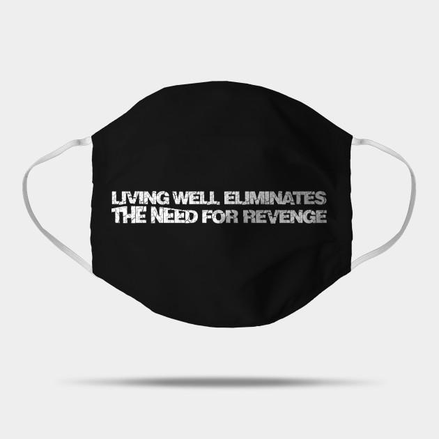 Living well eliminates the need for revenge