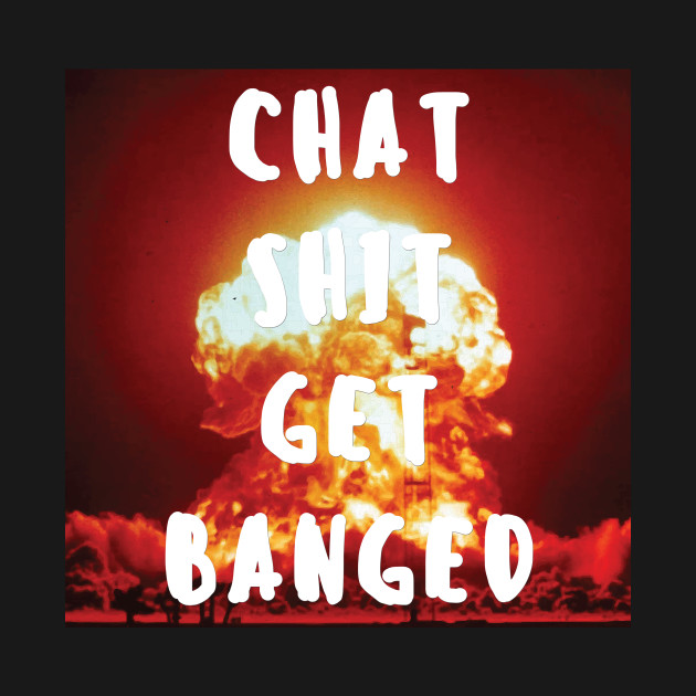 Chat Shit Get Banged