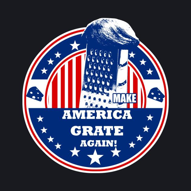 Make America Grate Again!
