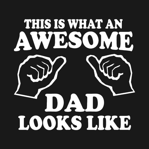 7031313d AWESOME DAD This is What An Dad Looks Like - Awesome Dads - T-Shirt ...
