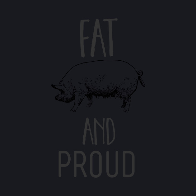 fat and proud