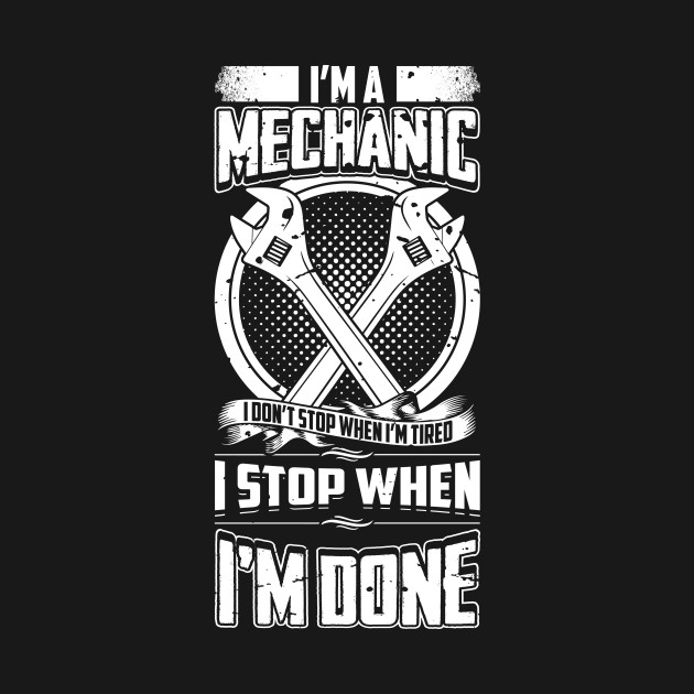 6ea2c7d1 I'm A Mechanic I Don't Stop When I'm Tired - Mechanic - T-Shirt ...