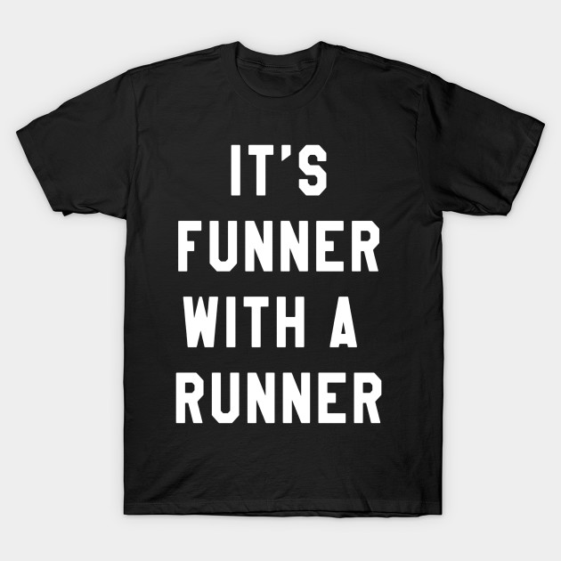 a76114a8 It's Funner With A Runner T-Shirt Funny Running Shirts Run T T-Shirt