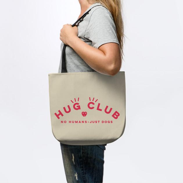 HUG CLUB - NO HUMANS JUST DOGS