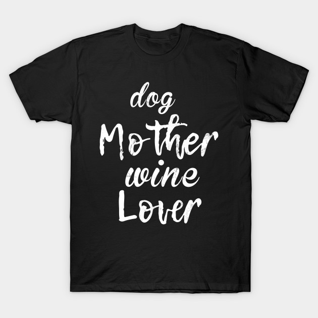 Dog Mother Wine Lover Cute T Shirt