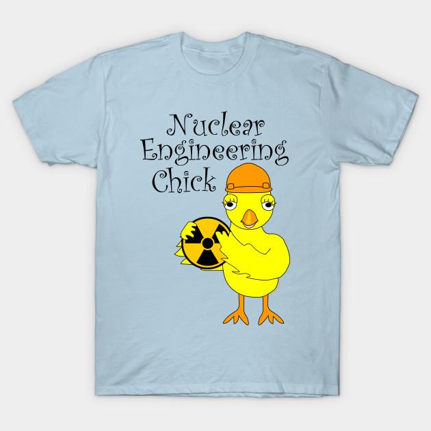 Nuclear Engineering Chick Nuclear Engineer T Shirt Teepublic