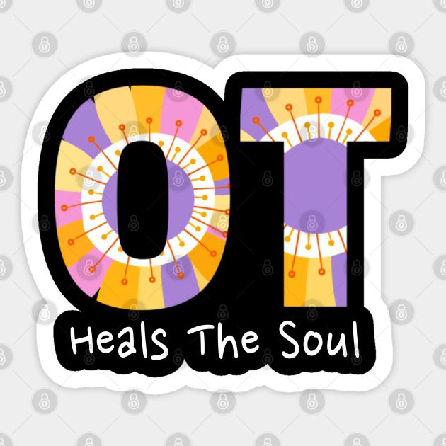 Ot Heals The Soul Occupational Therapist Gift Aufkleber Teepublic De