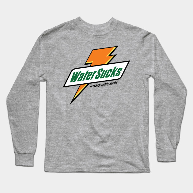 a3becd1e614737 Water Sucks - Gatorade - Long Sleeve T-Shirt