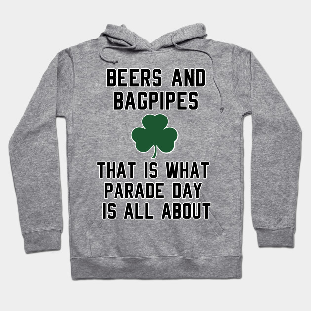 Beers and Bagpipes That's What Parade Day Is All About Hoodie