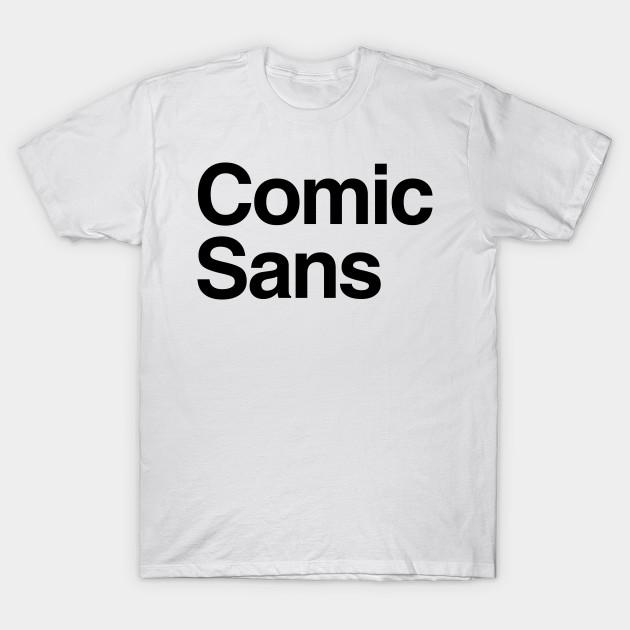 808bd91ad Comic Sans Helvetica Funny WTF Design - Helvetica - T-Shirt   TeePublic