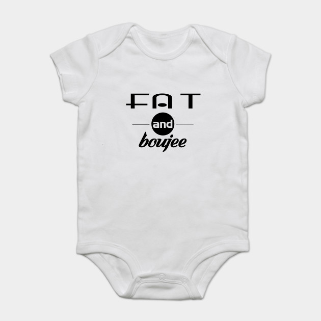 33f63bee FAT AND BOUJEE - Fat And Boujee - Onesie | TeePublic