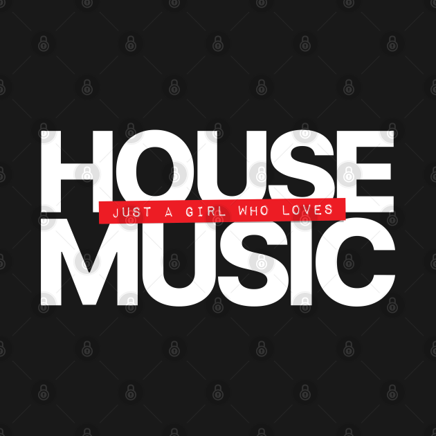 Just A Girl Who Loves House Music