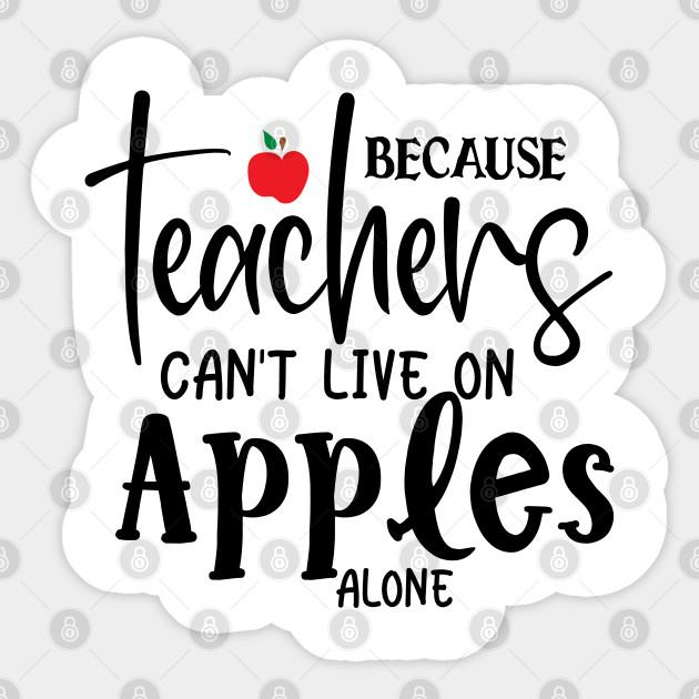 Because Teachers Can T Live On Apples Alone Best Teacher Ever Sticker Teepublic