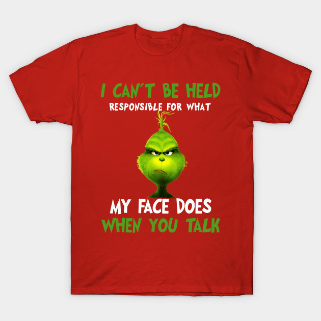 Grinch I Can t be held responssible for what my face does - Grinches ... 024b96261