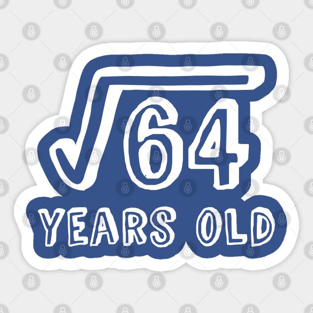 Square Root Of 64 Years Old 8th Birthday Birthday Sticker Teepublic