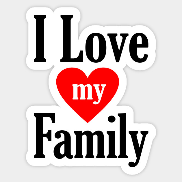 I Love My Family I Love My Family Sticker Teepublic