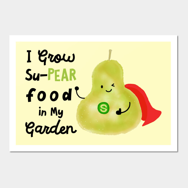 I Grow Su-PEAR food in My Garden - Pear - Wall Art | TeePublic