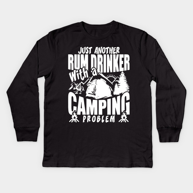 474a2ff4 JUST ANOTHER RUM DRINKER WITH CAMPING PROBLEM Kids Long Sleeve T-Shirt