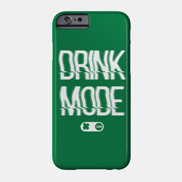 drinking drink mode on funny st patrick s day Phone Case