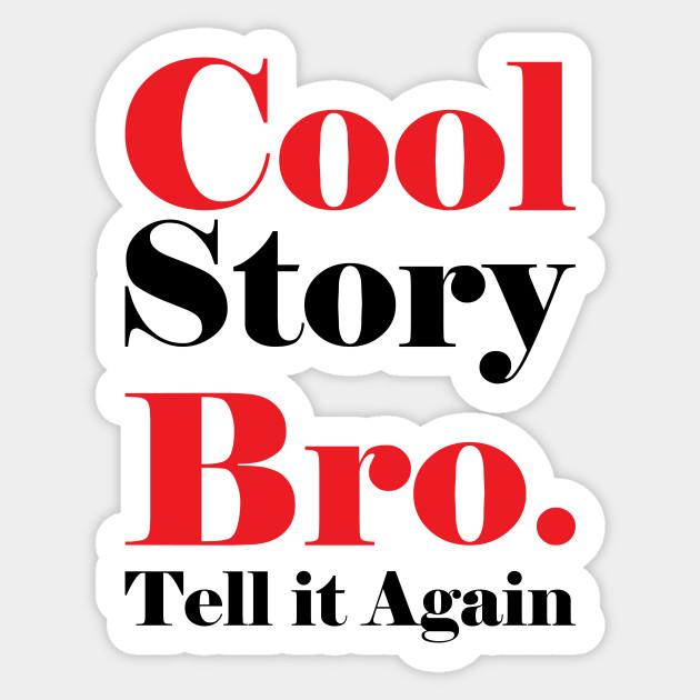 cool story bro cool story bro tell it again sticker teepublic
