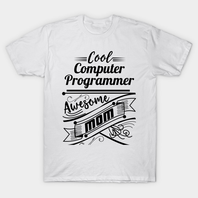 Cool Computer Programmer Awesome Mom - Mom For Women - T-Shirt ...