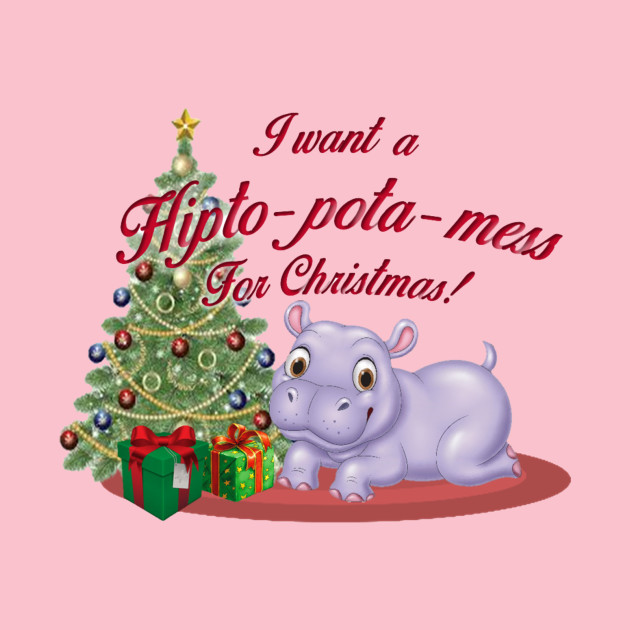 Hippo For Christmas.I Want A Hippo For Christmas